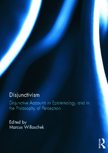 Disjunctivism Disjunctive Accounts in Epistemology and in the Philosophy of Perception book cover