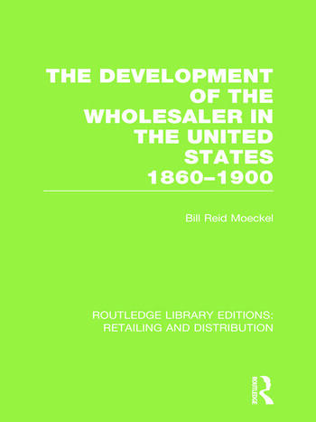 The Development of the Wholesaler in the United States 1860-1900 (RLE Retailing and Distribution) book cover