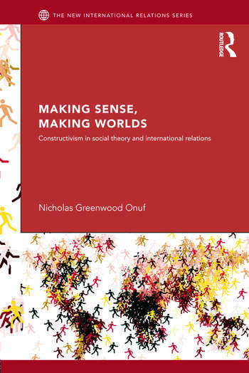 Making Sense, Making Worlds Constructivism in Social Theory and International Relations book cover