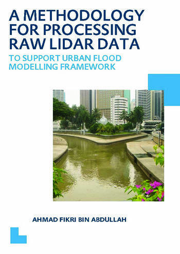 A Methodology for Processing Raw LIDAR Data to Support Urban Flood Modelling Framework UNESCO-IHE PhD Thesis book cover