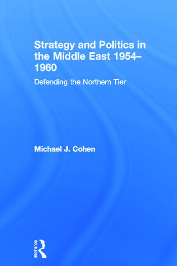 Strategy and Politics in the Middle East, 1954-1960 Defending the Northern Tier book cover
