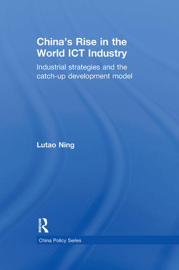 China's Rise in the World ICT Industry Industrial Strategies and the Catch-Up Development Model book cover