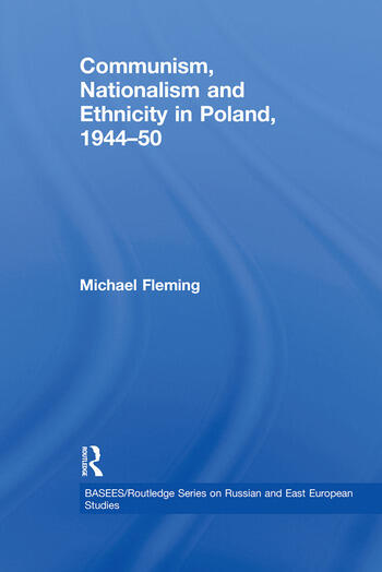 Communism, Nationalism and Ethnicity in Poland, 1944–1950 book cover