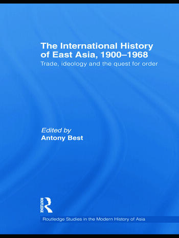 The International History of East Asia, 1900–1968 Trade, Ideology and the Quest for Order book cover