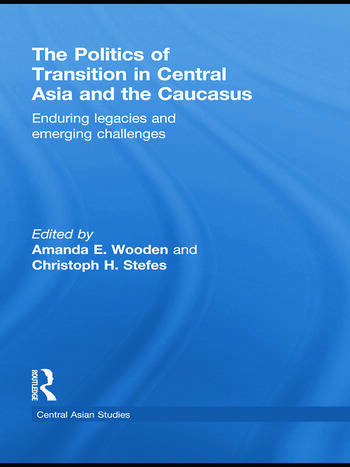 The Politics of Transition in Central Asia and the Caucasus Enduring Legacies and Emerging Challenges book cover