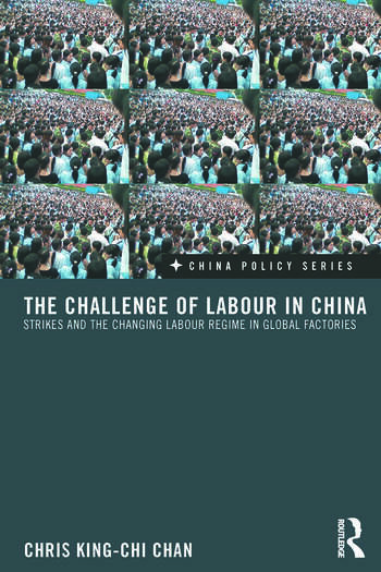 The Challenge of Labour in China Strikes and the Changing Labour Regime in Global Factories book cover