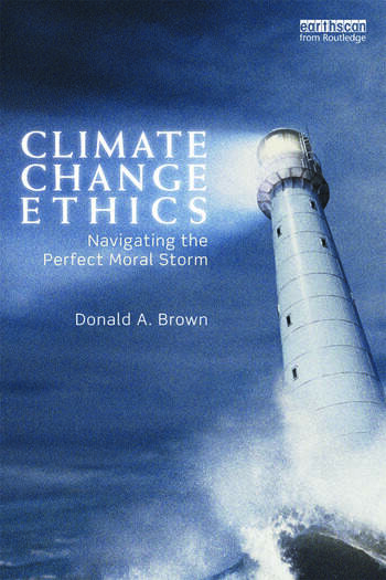 Climate Change Ethics Navigating the Perfect Moral Storm book cover