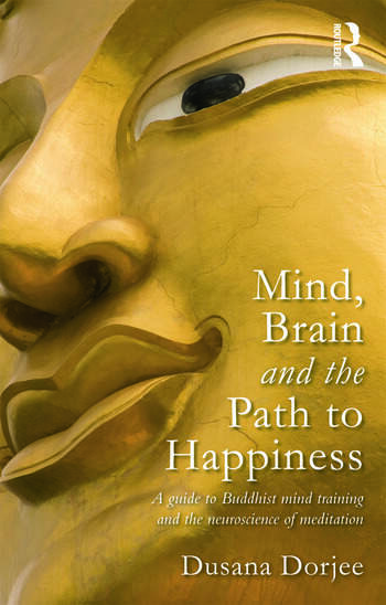 Mind, Brain and the Path to Happiness A GUIDE TO BUDDHIST MIND TRAINING AND THE NEUROSCIENCE OF MEDITATION book cover