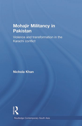 Mohajir Militancy in Pakistan Violence and Transformation in the Karachi Conflict book cover