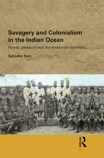 Savagery and Colonialism in the Indian Ocean Power, Pleasure and the Andaman Islanders book cover
