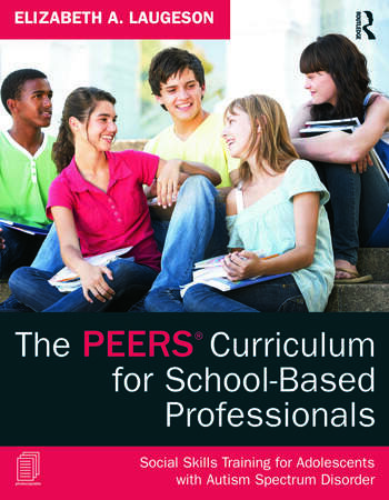 The PEERS Curriculum for School-Based Professionals Social Skills Training for Adolescents with Autism Spectrum Disorder book cover