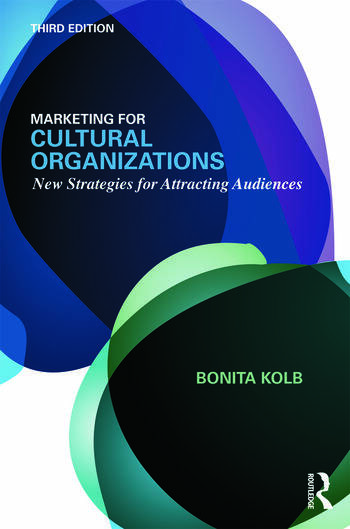 Marketing for Cultural Organizations New Strategies for Attracting Audiences - third edition book cover