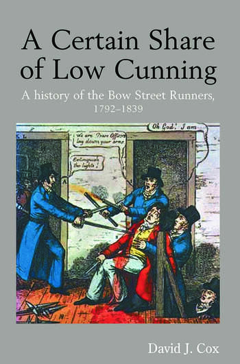 A Certain Share of Low Cunning A History of the Bow Street Runners, 1792-1839 book cover