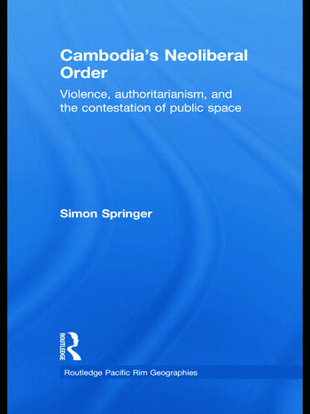 Cambodia's Neoliberal Order Violence, Authoritarianism, and the Contestation of Public Space book cover