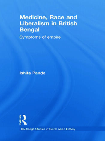Medicine, Race and Liberalism in British Bengal Symptoms of Empire book cover