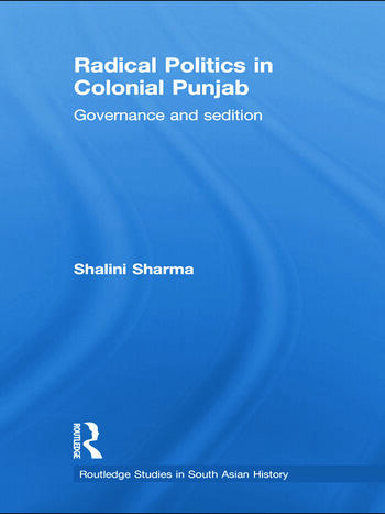 Radical Politics in Colonial Punjab Governance and Sedition book cover