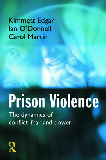 Prison Violence The Dynamics of Conflict, Fear and Power book cover