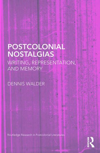Postcolonial Nostalgias Writing, Representation and Memory book cover