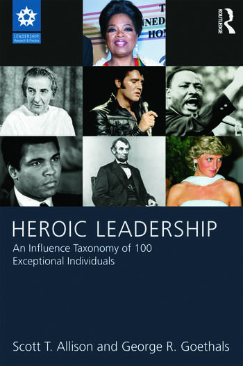 Heroic Leadership An Influence Taxonomy of 100 Exceptional Individuals book cover