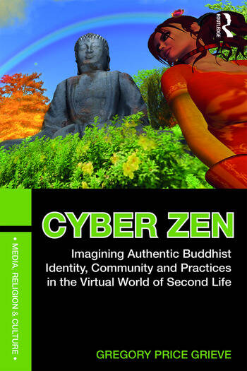 Cyber Zen Imagining Authentic Buddhist Identity, Community, and Practices in the Virtual World of Second Life book cover