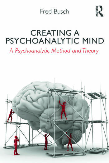 Creating a Psychoanalytic Mind A psychoanalytic method and theory book cover