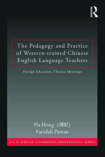 The Pedagogy and Practice of Western-trained Chinese English Language Teachers Foreign Education, Chinese Meanings book cover