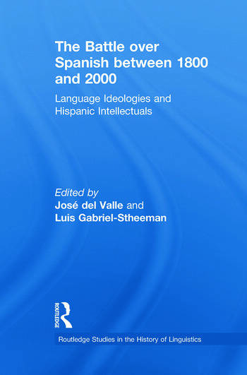 The Battle over Spanish between 1800 and 2000 Language & Ideologies and Hispanic Intellectuals book cover