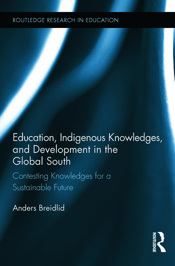 Education, Indigenous Knowledges, and Development in the Global South Contesting Knowledges for a Sustainable Future book cover