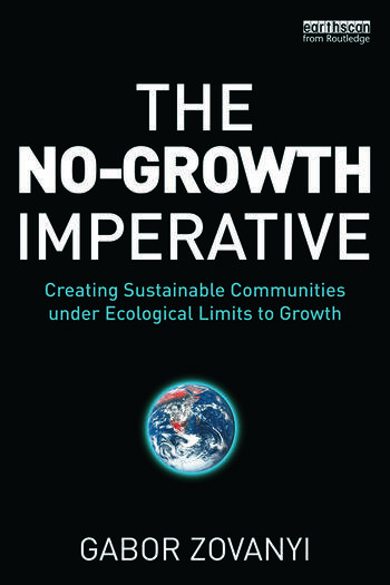 The No-Growth Imperative Creating Sustainable Communities under Ecological Limits to Growth book cover