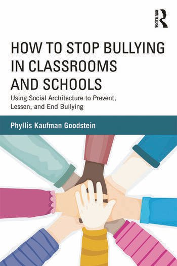 How to Stop Bullying in Classrooms and Schools Using Social Architecture to Prevent, Lessen, and End Bullying book cover