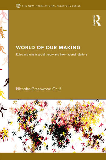 World of Our Making Rules and Rule in Social Theory and International Relations book cover