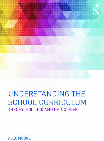 Understanding the School Curriculum Theory, politics and principles book cover