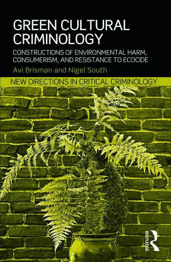Green Cultural Criminology Constructions of Environmental Harm, Consumerism, and Resistance to Ecocide book cover