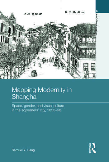Mapping Modernity in Shanghai Space, Gender, and Visual Culture in the Sojourners' City, 1853-98 book cover