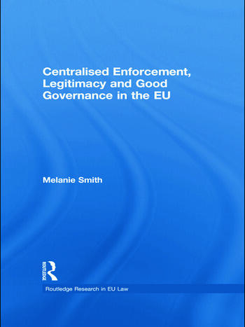 Centralised Enforcement, Legitimacy and Good Governance in the EU book cover