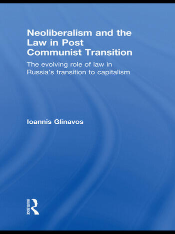 Neoliberalism and the Law in Post Communist Transition The Evolving Role of Law in Russia's Transition to Capitalism book cover