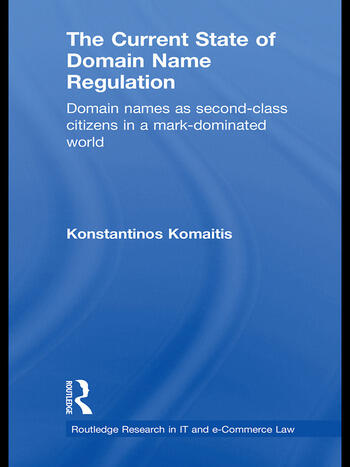 The Current State of Domain Name Regulation Domain Names as Second Class Citizens in a Mark-Dominated World book cover