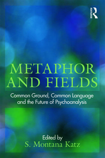 Metaphor and Fields Common Ground, Common Language, and the Future of Psychoanalysis book cover