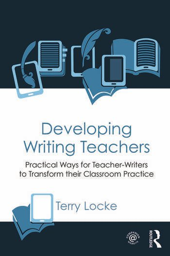 Developing Writing Teachers Practical Ways for Teacher-Writers to Transform their Classroom Practice book cover
