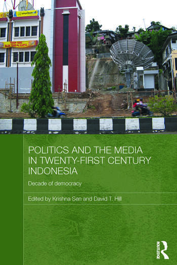 Politics and the Media in Twenty-First Century Indonesia Decade of Democracy book cover