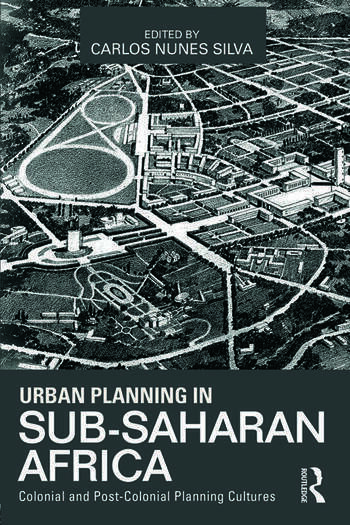Urban Planning in Sub-Saharan Africa Colonial and Post-Colonial Planning Cultures book cover