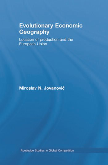 Evolutionary Economic Geography Location of production and the European Union book cover