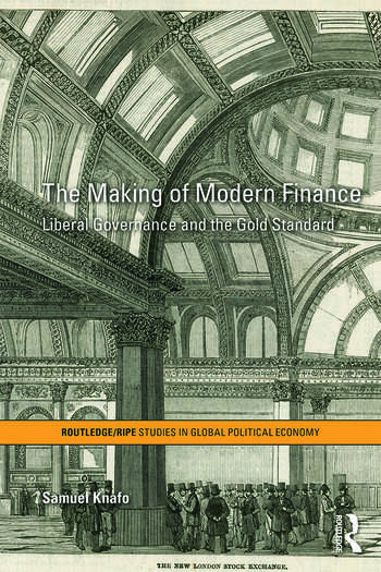 The Making of Modern Finance Liberal Governance and the Gold Standard book cover