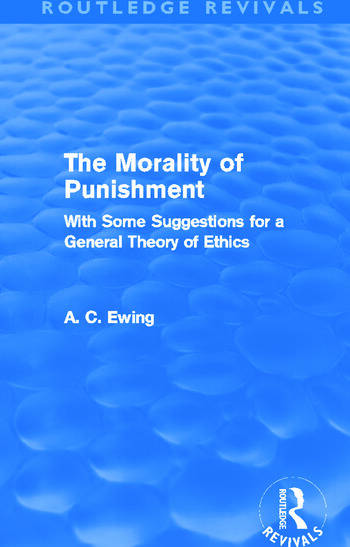 The Morality of Punishment (Routledge Revivals) With Some Suggestions for a General Theory of Ethics book cover