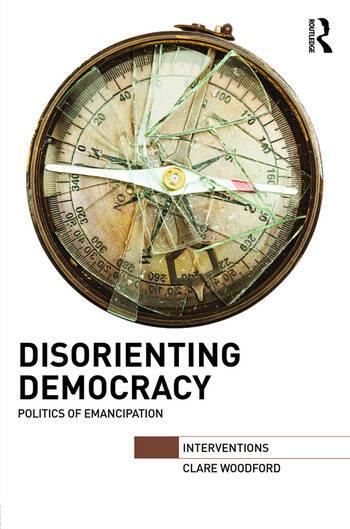 Disorienting Democracy Politics of emancipation book cover