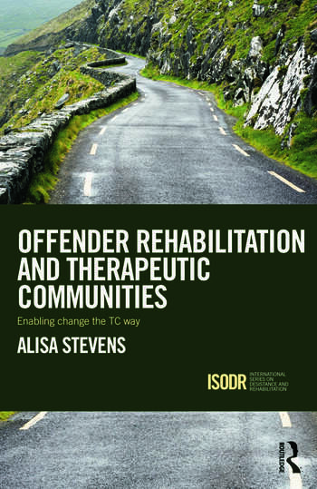 Offender Rehabilitation and Therapeutic Communities Enabling Change the TC way book cover