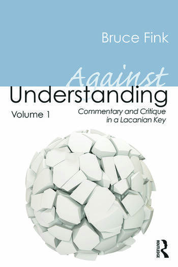 Against Understanding, Volume 1 Commentary and Critique in a Lacanian Key book cover
