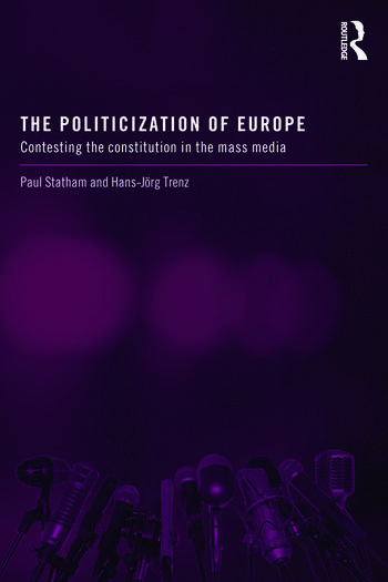 The Politicization of Europe Contesting the Constitution in the Mass Media book cover