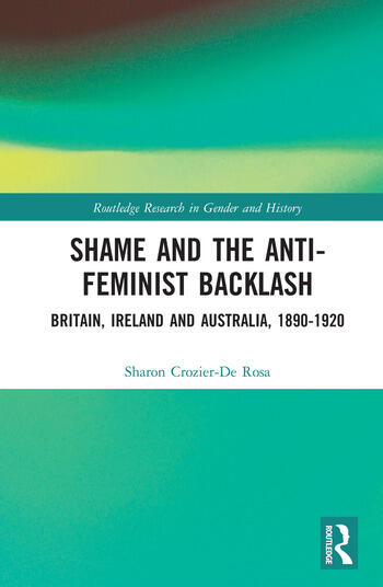 Shame and the Anti-Feminist Backlash Britain, Ireland and Australia, 1890-1920 book cover