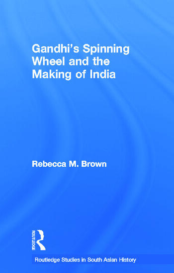 Gandhi's Spinning Wheel and the Making of India book cover